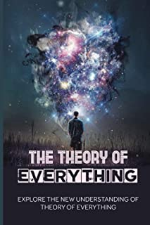 The Theory Of Everything: Explore The New Understanding Of Theory Of Everything: General Relativity