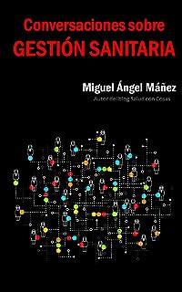 Conversaciones sobre gestión sanitaria (Spanish Edition)