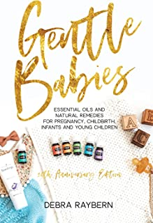 Gentle Babies: Essential Oils and Natural Remedies for Pregnancy, Childbirth, Infants and Young Children (10th Anniversary Edition)