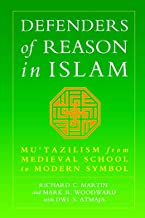 Defenders of Reason in Islam: Mu'tazililism from Medieval School to Modern Symbol