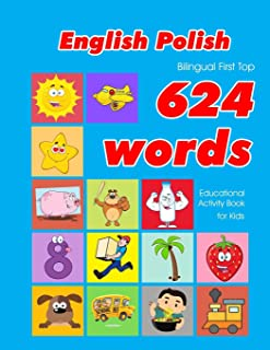 English - Polish Bilingual First Top 624 Words Educational Activity Book for Kids: Easy vocabulary learning flashcards bes...