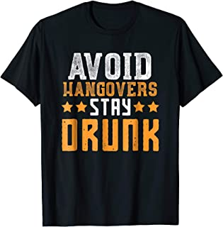 Best Avoid Hangovers Stay Drunk - funny drinking t-shirt Review