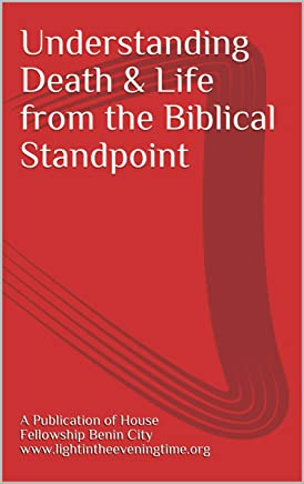 Understanding Death & Life from the Biblical Standpoint - Kindle