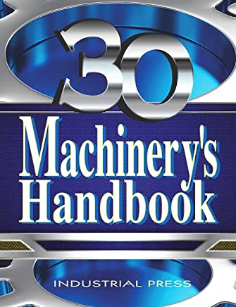 Machinery s Handbook: A Reference Book for the Mechanical Engineer, Designer, Manufacturing Engineer, Draftsman, Toolmaker, and Machinist
