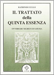 Il trattato della quinta essenza ovvero de' segreti di natura