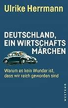 Deutschland, ein Wirtschaftsmärchen: Warum es kein Wunder ist, dass wir reich wurden (German Edition)