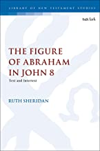 The Figure of Abraham in John 8: Text and Intertext (The Library of New Testament Studies) (English Edition)