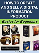 How to Create and Sell a Digital Information Product: Basics For Beginners (Business Basics For Beginners Book 5)