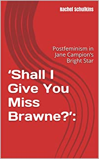 'Shall I Give You Miss Brawne?':: Postfeminism in Jane Campion's Bright Star