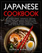 Japanese Cookbook: A traditional Japanese cuisine book that includes recipes like ramen, sushi, noodles and much more. Jap...