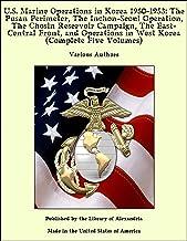 U.S. Marine Operations in Korea 1950-1953: The Pusan Perimeter, The Inchon-Seoul Operation, The Chosin Reservoir Campaign,...