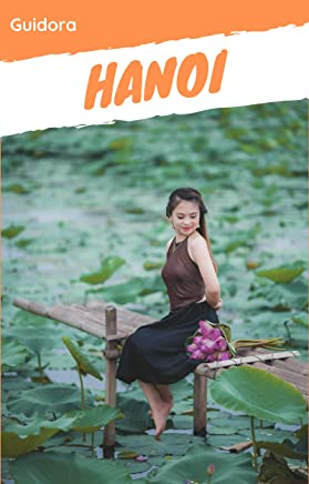 Hanoi in 3 Days|Travel Guide 2019 with Photos and Maps|All you need to know before you go to Hanoi: 3-Day Travel Plan,Best Hotels to stay, food guide, ... Bay trip and top sights (English Edition)