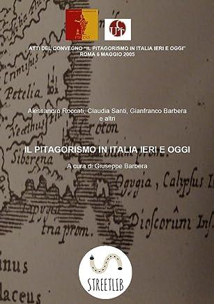 Il pitagorismo in Italia ieri e oggi. Atti del convegno, Roma 2005.