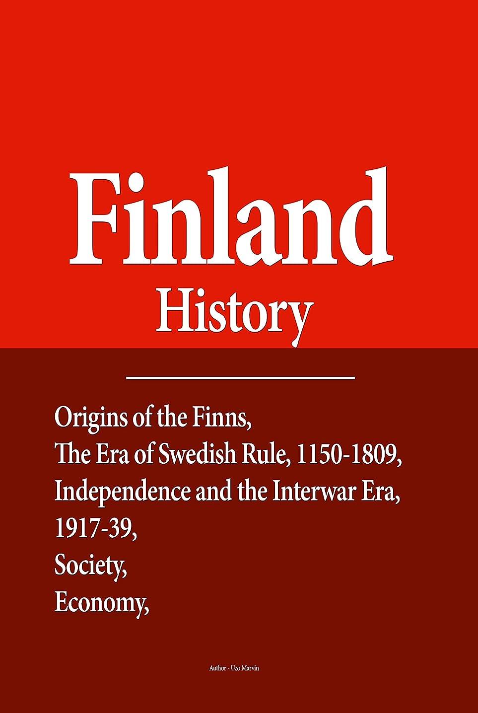 後悔表面もっともらしいFinland History: Origins of the Finns, The Era of Swedish Rule, 1150-1809, Independence and the Interwar Era, 1917-39, Society, Economy, Government and Politics (English Edition)