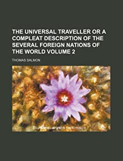 The Universal Traveller or a Compleat Description of the Several Foreign Nations of the World Volume 2