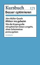 Mitten ins geheim: Wie die Kryptografie mit geheimen Daten umgeht, ohne Geheimnisse preiszugeben (German Edition)