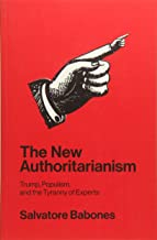 The New Authoritarianism: Trump, Populism, and the Tyranny of Experts