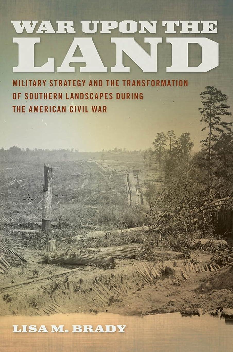 サミュエル均等にカリングWar upon the Land: Military Strategy and the Transformation of Southern Landscapes during the American Civil War (Environmental History and the American South) (English Edition)