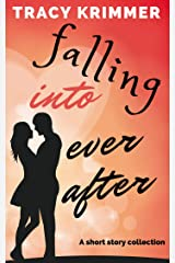 Falling Into Ever After: A Short Story Collection Kindle Edition