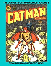 The Complete Cat-Man Comics: Volume 8: Gwandanaland Comics #3045 -- The Final Exciting Collection -- Cat-Man & Kitten and ...