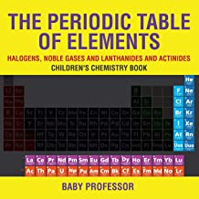 The Periodic Table of Elements - Halogens, Noble Gases and Lanthanides and Actinides | Children's Chemistry Book
