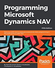 Programming Microsoft Dynamics NAV: Hone your skills and increase your productivity when programming in Microsoft Dynamics NAV 2017, 5th Edition