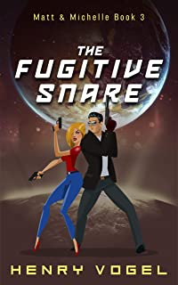 The Fugitive Snare: Matt & Michelle Book 3