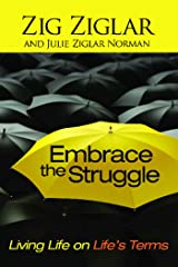 Embrace the Struggle: Living Life on Life's Terms Kindle Edition