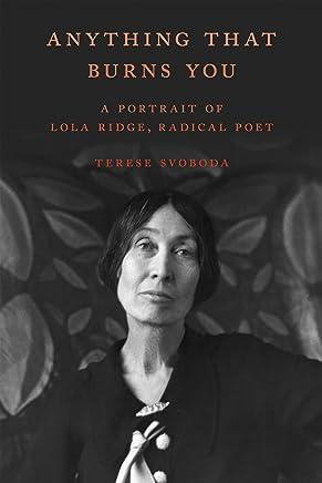 Anything That Burns You: A Portrait of Lola Ridge, Radical Poet (English Edition)