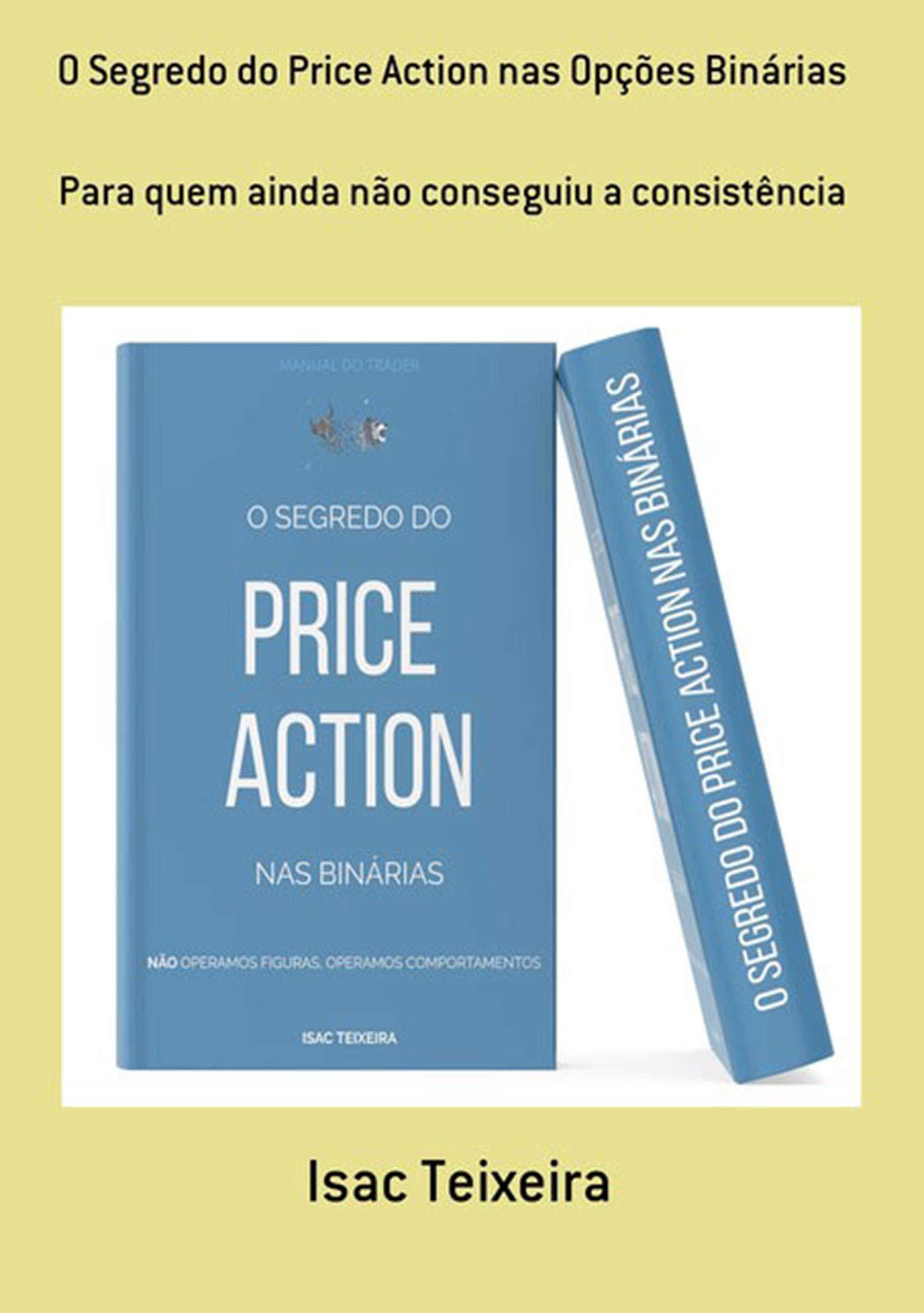 O Segredo Do Price Action Nas Opções Binárias (Portuguese Edition)