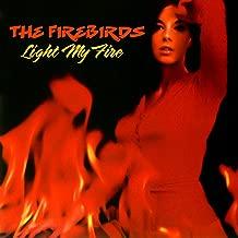 the firebirds light my fire