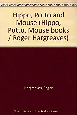 Hippo, Potto and Mouse (Hippo, Potto, Mouse books / Roger Hargreaves)