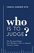 Who is to Judge?: The Perennial Debate Over Whether to Elect or Appoint America's Judges