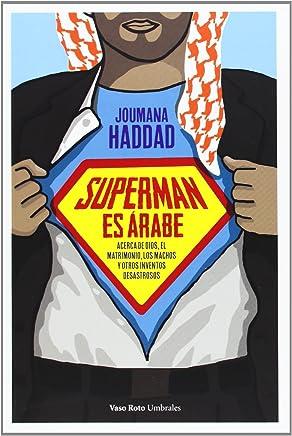 Superman es árabe : acerca de Dios, del matrimonio, del macho y de otros inventos desastrosos