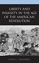 Liberty and Insanity in the Age of the American Revolution