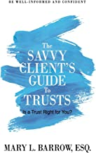 The Savvy Client's Guide to Trusts: Is a Trust Right for You? (Savvy Client Series) (Volume 2)