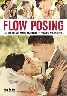 Flow Posing: Fast and Furious Posing Techniques for Wedding Photographers