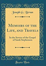 Memoirs of the Life, and Travels: In the Service of the Gospel of Sarah Stephenson (Classic Reprint)