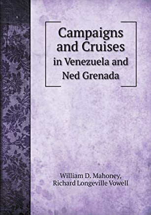 Campaigns and Cruises in Venezuela and Ned Grenada