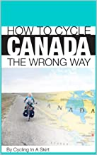 How To Cycle Canada The Wrong Way (English Edition)