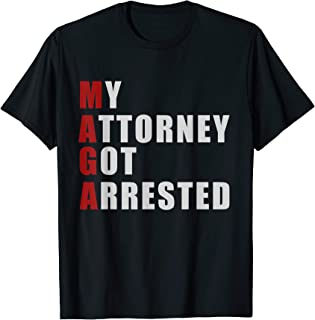 Trump My Attorney Got Arrested T-Shirt