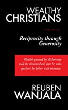 Wealthy Christians: Reciprocity through Generosity - Wealth gained by dishonesty will be diminished, but he who gathers by labor will increase.