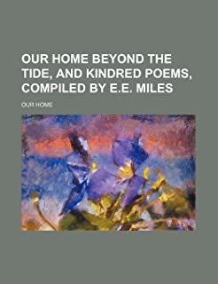 Our Home Beyond the Tide, and Kindred Poems, Compiled by E.E. Miles