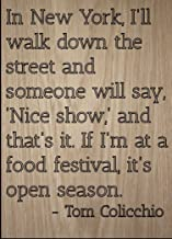 Mundus Souvenirs in New York, I'll Walk Down The Street. Quote by Tom Colicchio, Laser Engraved on Wooden Plaque - Size: 8