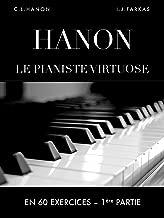 Hanon: Le pianiste virtuose en 60 exercices: 1ère Partie (French Edition)