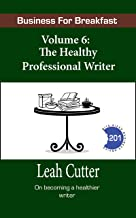 The Healthy Professional Writer (Business for Breakfast Book 6)