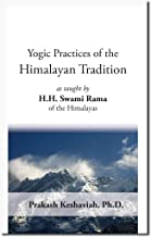 Yogic Practices of the Himalayan Tradition: as taught by H.H. Swami Rama of the Himalayas
