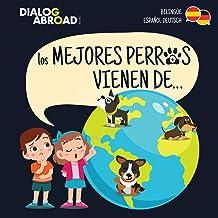 Los mejores perros vienen de… (Bilingüe Español-Deutsch): Una búsqueda global para encontrar a la raza de perro perfecta (...