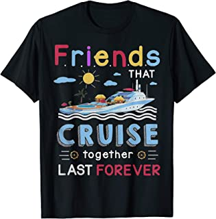 Friends that cruise together stay forever t-shirt