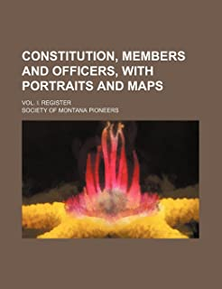 Constitution, Members and Officers, with Portraits and Maps; Vol. I. Register
